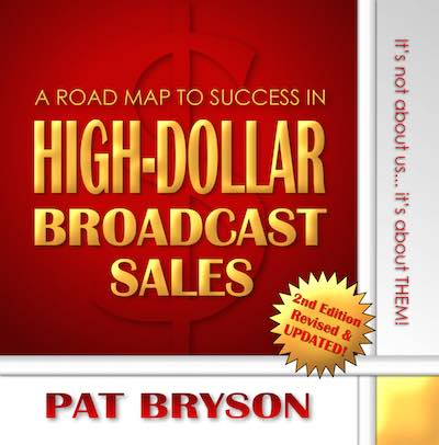 "Pat Bryson's ""A Road Map to Success in High-Dollar Broadcast Sales"" 2nd Edition. It's not about us... it's about THEM!"